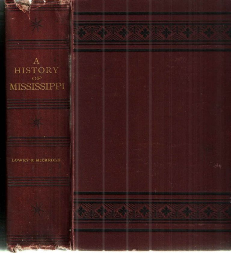 A History of Mississippi From the Discovery of the Great River By Hernando Desoto; From the Discovery of the Great River By Hernando Desoto. Lowry and McCardle.
