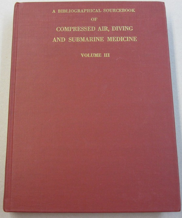 A Bibliographical Sourcebook of Compressed Air, Diving and Submarine Medicine Volume III. Leon Jack Jr Greenbaum.