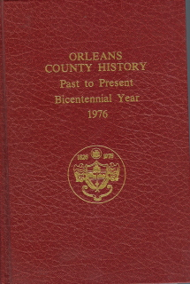 Orleans County History Past to Present Bicentennial Year 1976. Bernard Lynch, J. Howard Pratt Irene M. Gibson.
