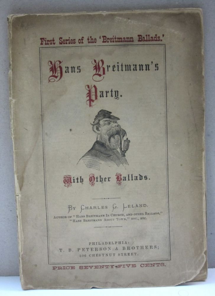 Hans Breitmann's Party with other Ballads; First Series of the 'Breitmann Ballads.'. Charles G. Leland.
