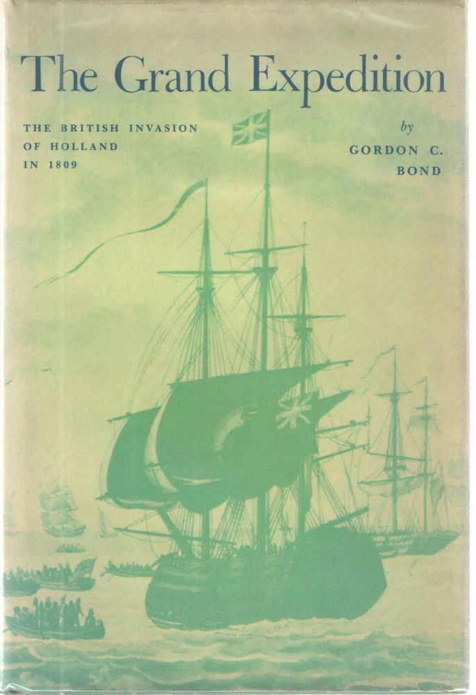 The Grand Expedition; The British Invasion of Holland in 1809. Gordon C. Bond.