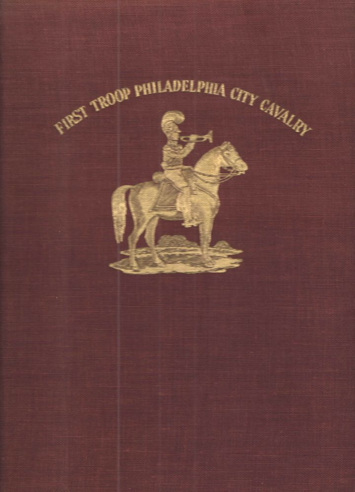 History of the First Troop Philadelphia City Cavalry 1914-1948; Together with an introductory chapter summarizing its earlier history and THE ROLLS Complete from 1774.