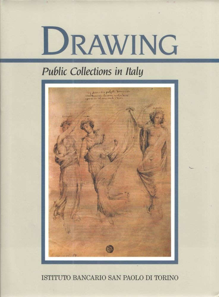 Drawing; Public Collections In Italy Part two. RSimonetta Prosperi Valenti Rodino Annamaria Petrioli Tofani, Giani Carlo Sciolla-.