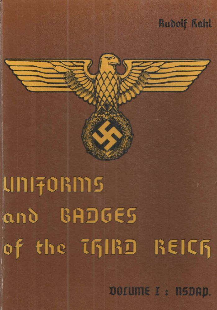 Uniforms and Bdges of the Third Reich; Vol. 1. NSDAP, Vol. II:: SA - NSKK-SS, and Volume III HJ-NSFK-RAD. Rudolf Kahl.