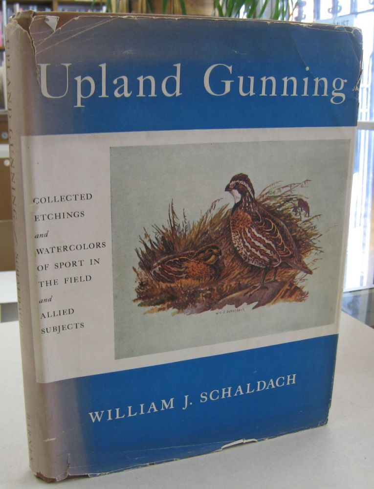 Upland Gunning; Collected Etchings and Watercolors of Sport in the Field and Allied Subjects. William J. Schaldach.