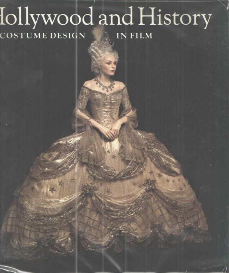 Hollywood and History Costume Design in Film. Edward Maeder, Alicia Annas, Satch Lavalley, Elois Jenssen.