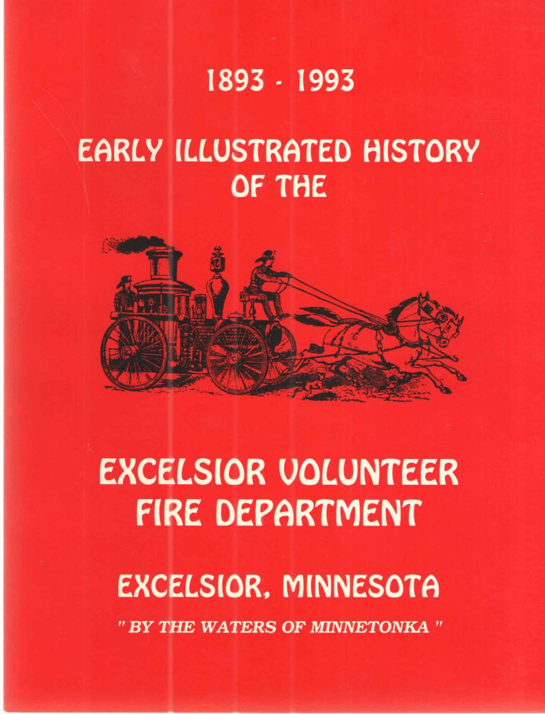 Early Illustrated History of the Excelsior Volunteer Fire Department Excelsior, Minnesota 1893-1993. Grace A. Peck.