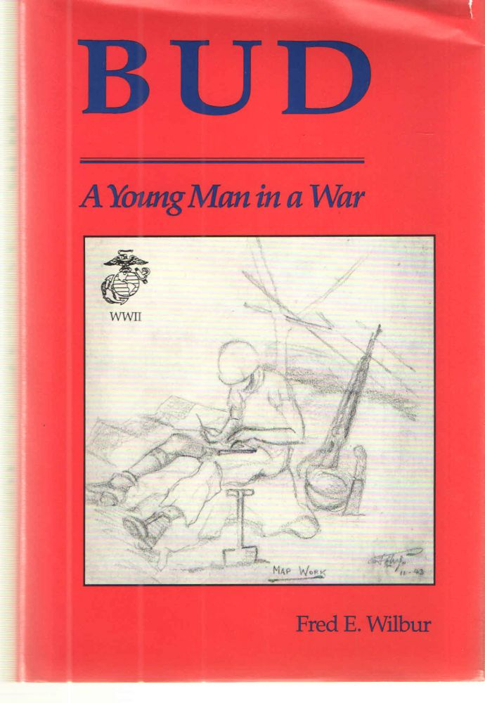 Bud; A Young Man in a War. Fred E. Wilbur.