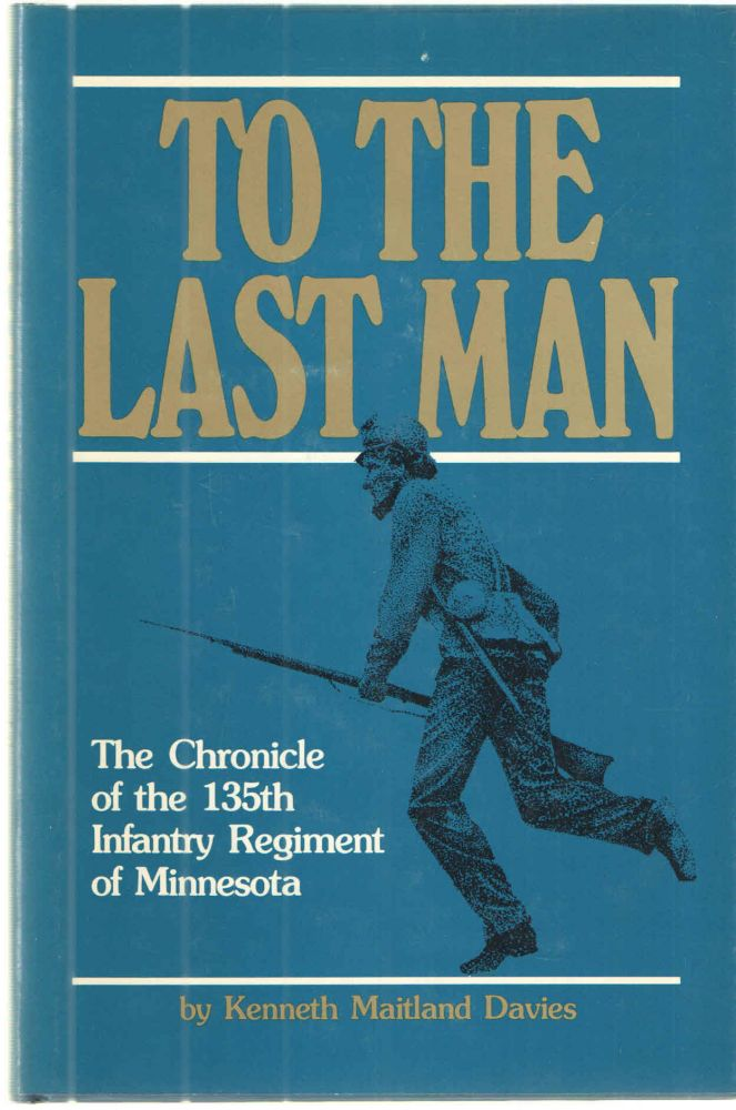 To the Last Man: The Chronicle of the 135th Infantry Regiment of Minnesota. Kenneth Maitland Davies.