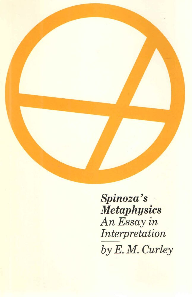Spinoza's Metaphysics; An Essay in Interpretation. E M. Curley.