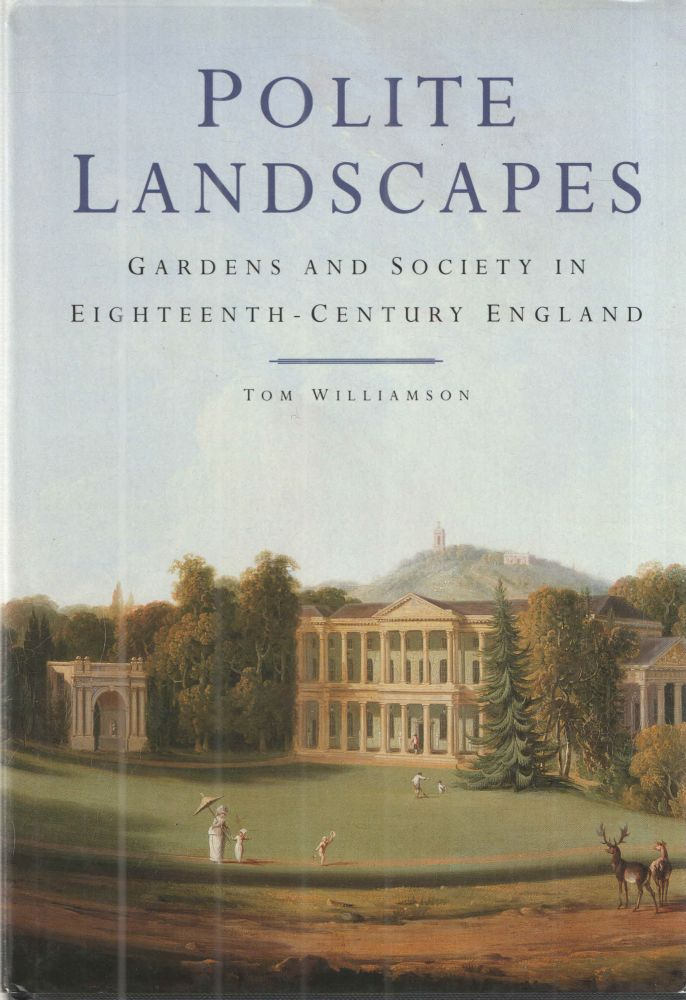 POLITE LANDSCAPES: GARDENS AND SOCIETY IN EIGHTEENTH-CENTURY ENGLAND. TOM WILLIAMSON.