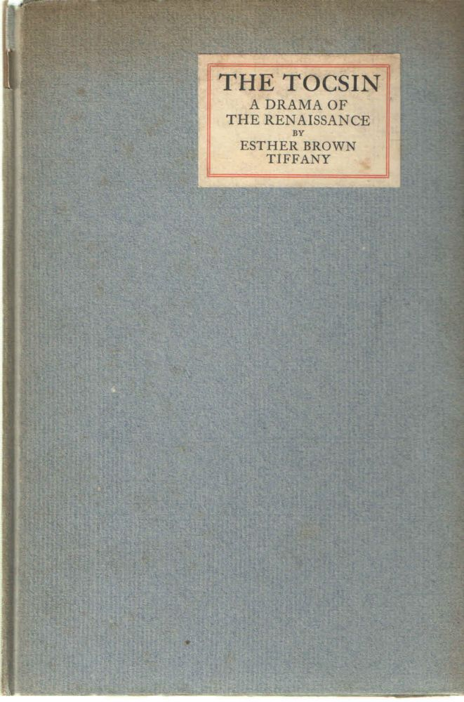 The Tocsin; A Drama of the Renaissance. Esther Brown Tiffany.