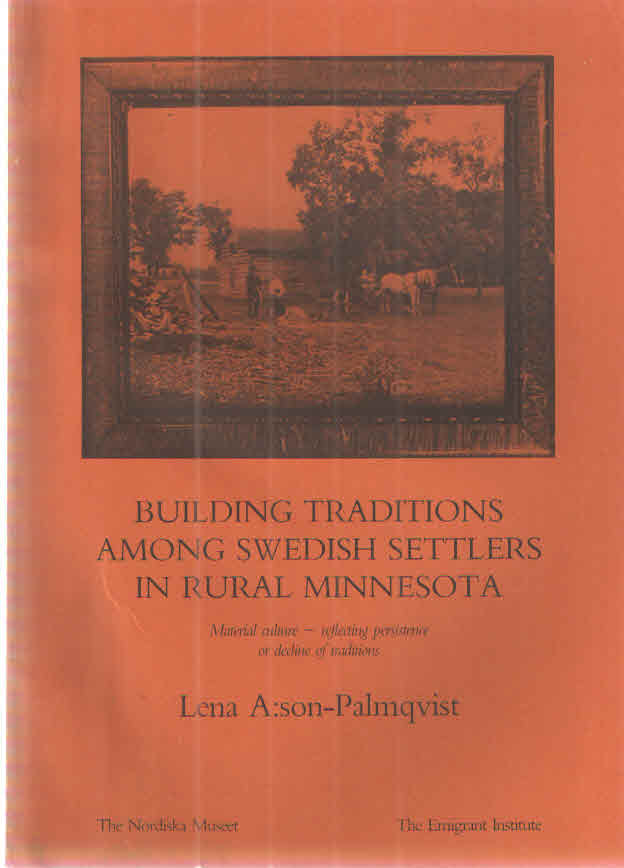 Building Traditions Among Swedish Settlers in Rural Minnesota, Material Curture - Reflecting Persistence or Decline of Traditions. Lena Anderson-Palmquist.