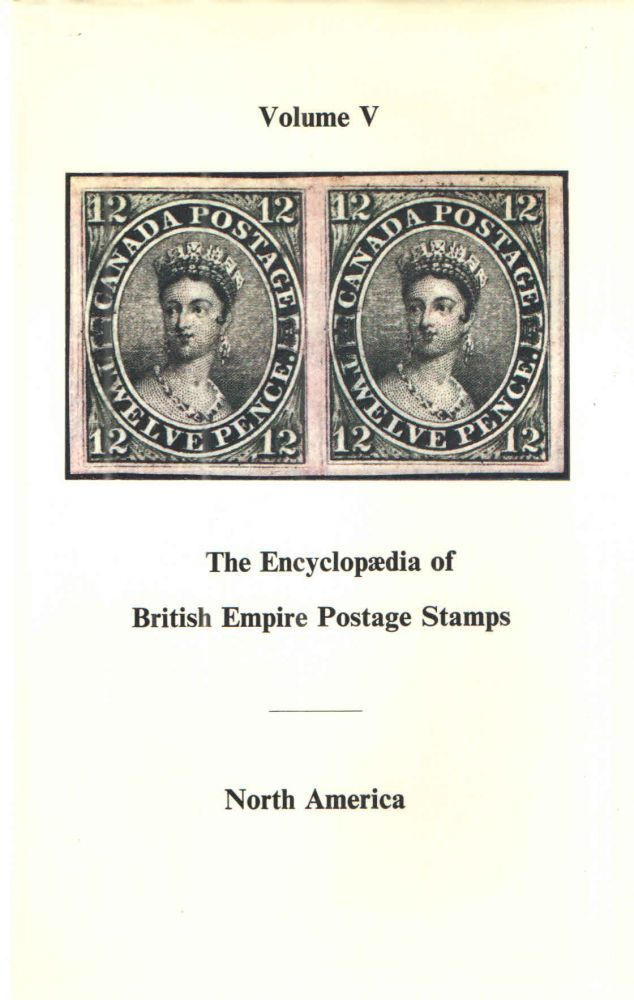 The Encyclopaedia of British Empire Postage North America; The Empire in North America from Panama to the North Pole. Vol. V
