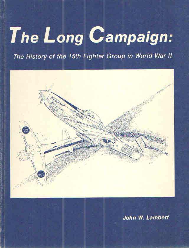 The Long Campaign:; The History of the 15th Fighter Group in World War II. John W. Lambert.