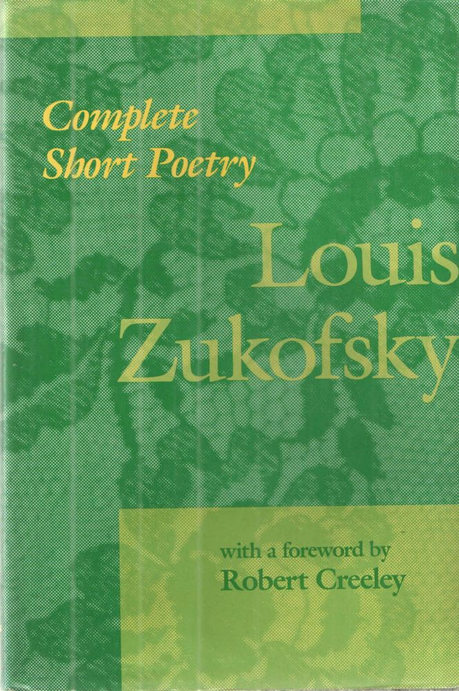 Complete Short Poetry. Louis Zukofsky, Robert Creeley.