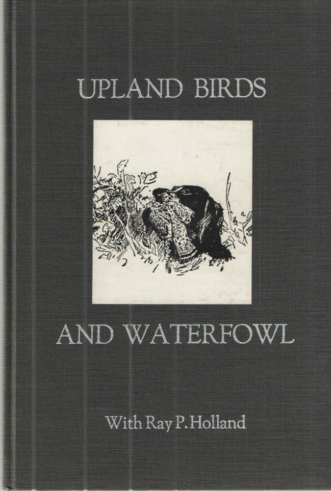 Upland Birds and Waterfowl. Ray P. Holland.