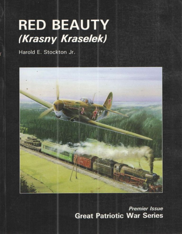 """Red Beauty (Krasny Kraselek); Yak 1 and Yak 7 Special Number """"One. Part One - Development and Technical Description. Harold E. Stockton Jr."""