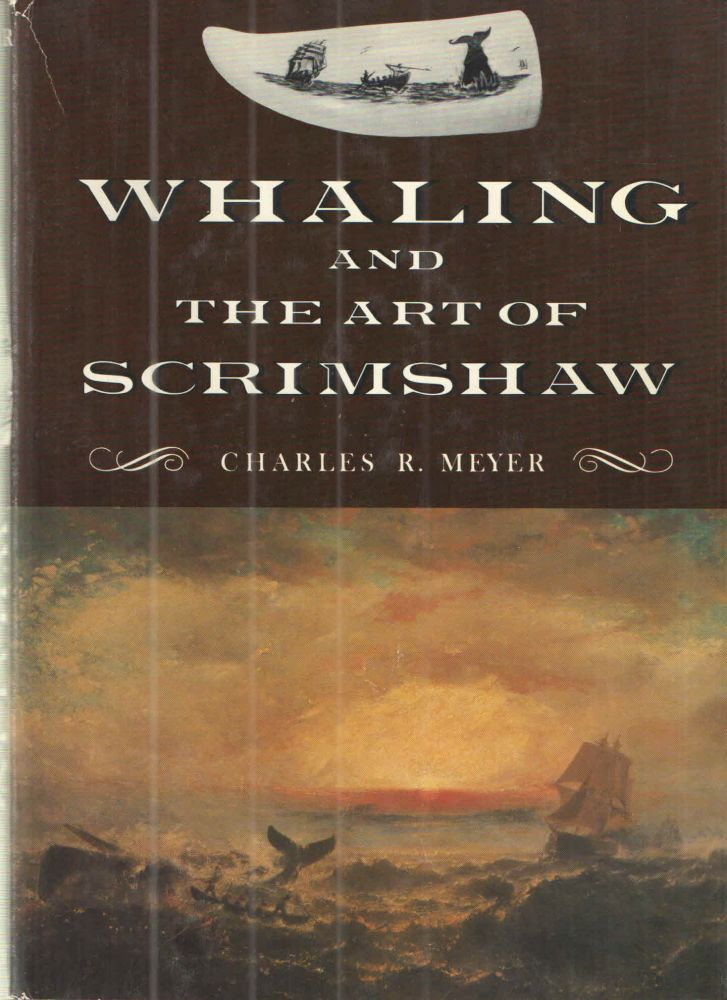 Whaling and the art of scrimshaw. Charles R. Meyer.
