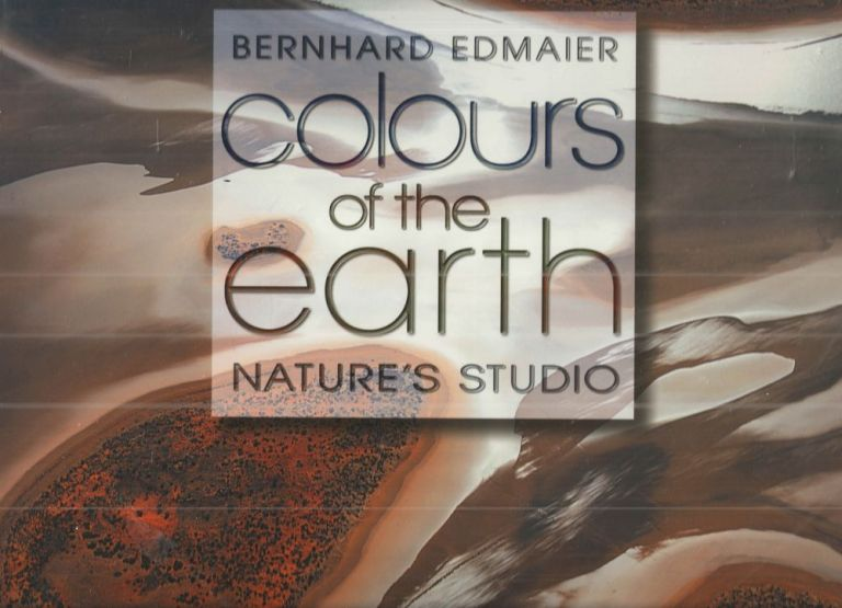 Colours of the Earth: Nature's Studio. Bernhard Edmaier, Angelika Jung-Huttl.