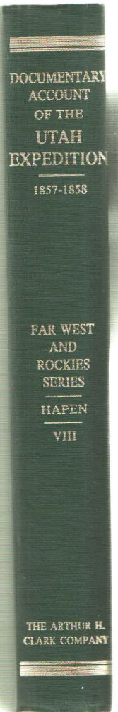 Utah Expedition, 1857-1858 A Documentary Account (Far West and the Rockies Historical Series, 1820-1875,). Leroy Hafen.
