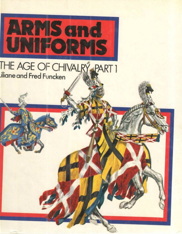 The Age of Chivalry (Arms and Uniforms); Part 1. Liliane Funcken, Fred Funcken.