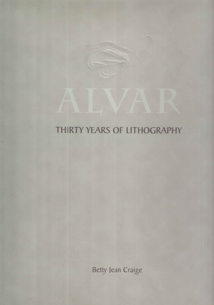 Alvar; Thirty Years of Lithography. Betty Jean Craige.