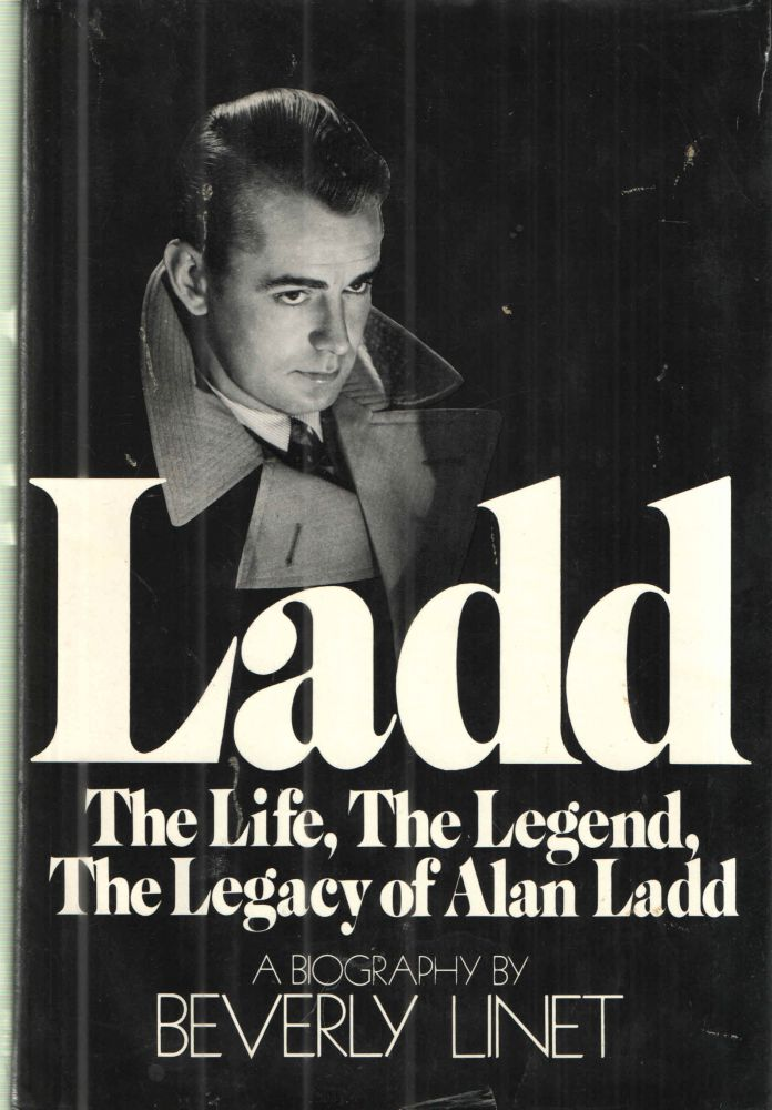 Ladd, the Life, the Legend, the Legacy of Alan Ladd: A Biography. Beverly Linet.