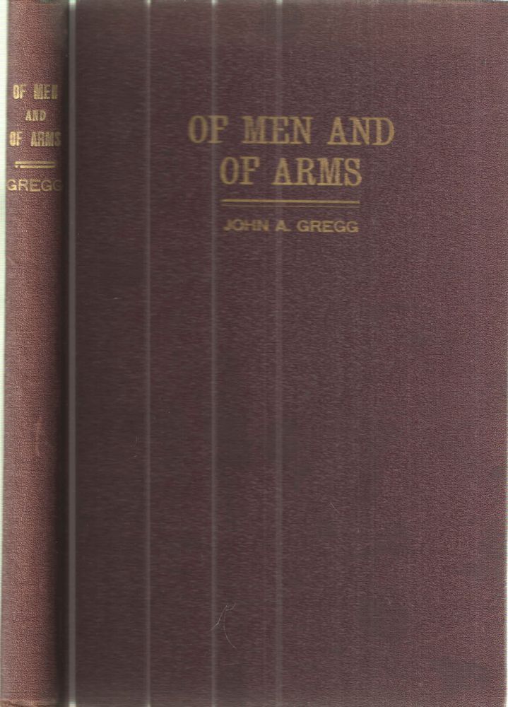 Of Men and of Arms; Chronological Travel Record of Bishop John A. Gregg with Messages of Cheer and Good Will to Negro Soldiers on All War Fronts. John A. Gregg.