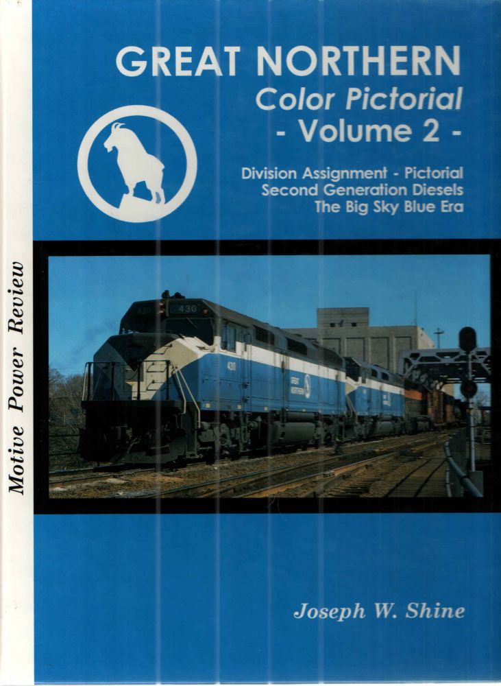 Great Northern Color Pictorial - Volume 2: Motive Power Review: Division Assignment - Pictorial Second Generation Diesels, The Big Sky Blue Era. Joseph W. Shine.