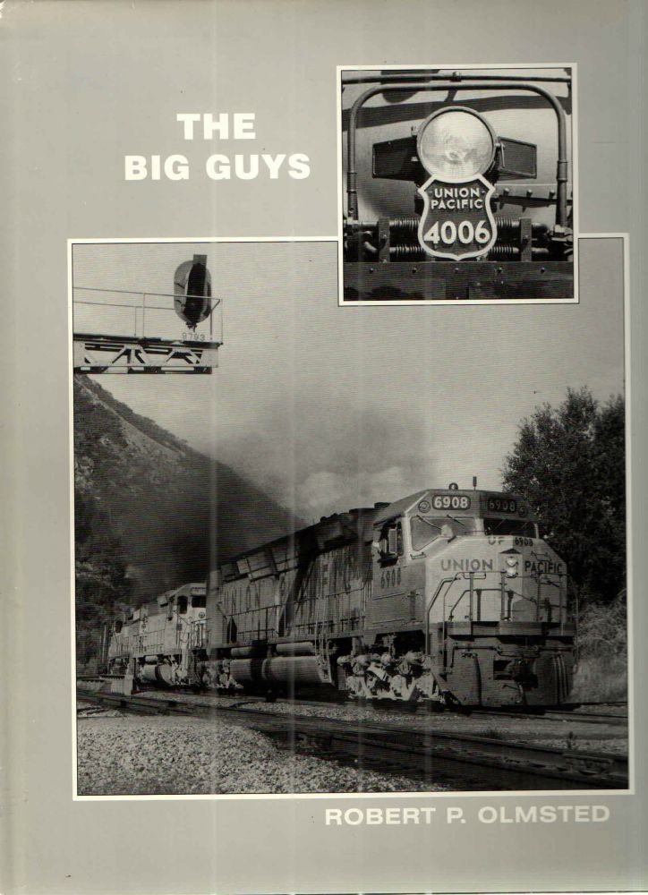 The Big Guys; Union Pacifics Largest Locomotives 1949-1997. Robert P. Olmsted.