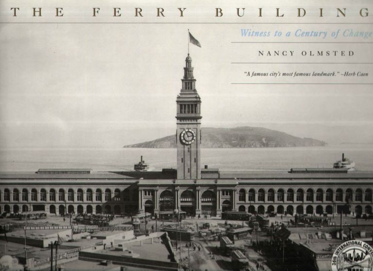 The Ferry Building: Witness to a Century of Change 1898-1998. Nancy Olmsted.