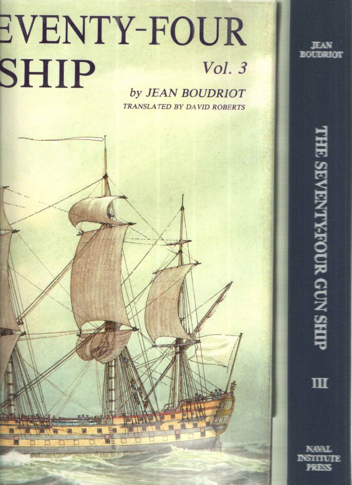 Seventy-Four Gun Ship: A Practical Treatise on the Art of Naval Architecture Masts, Sails, Rigging (Seventy-Four Gun Ship) Volume 3. Jean Boudriot.