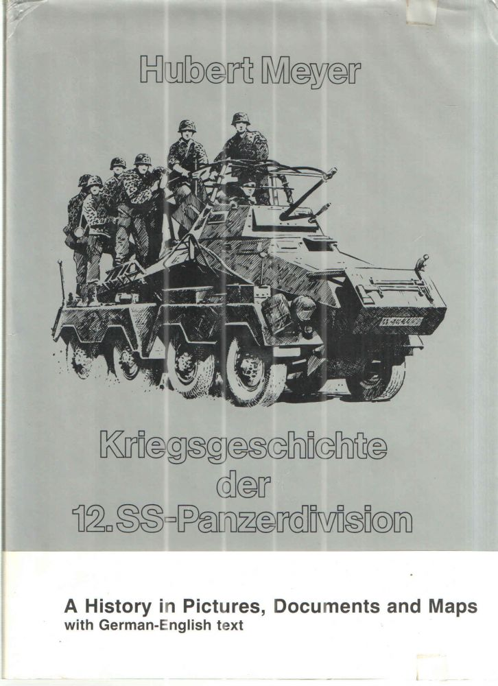 Kriegsgeschichte der 12.SS-Panzerdivision A History in Pictures, Documents and Maps with German-English Text. Hubert Meyer.