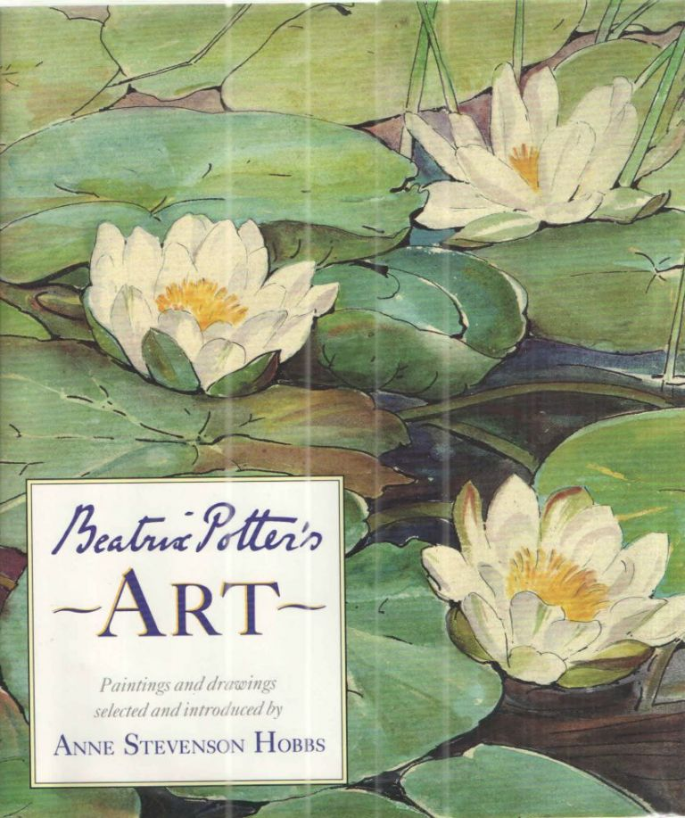 Beatrix Potter's Art A Selection of Paintings and Drawings. Anne Stevenson Hobbs.