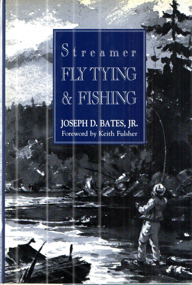 Streamer Fly Tying and Fishing. Joseph D. Bates.