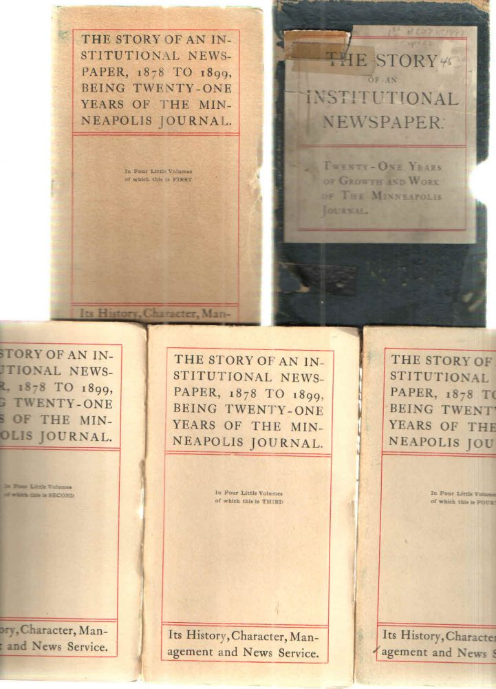 The Story of an Institutional Newspaper, 1878 to 1899, Being twenty-one yeras of the Minneapolis Journal.; Its History, Character, Management and News Service