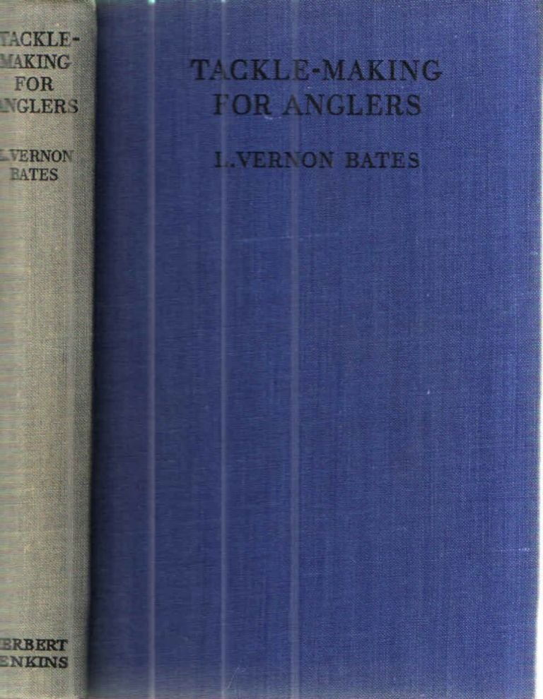 Tackle Making for Anglers. L. Vernon Bates.