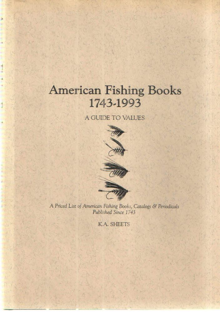 American Fishing Books 1743-1993 A Guide to Values; A Priced List of American Fishing Books, Catalogs and Periodicals Published since 1743. K A. Sheets.