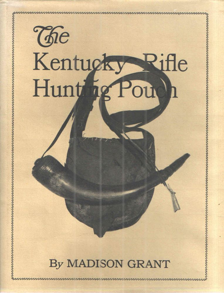 The Kentucky Hunting Pouch and its Contents and Accoutrements sa used by The Frontiersman, Hunter and Indian. Madison Grant.