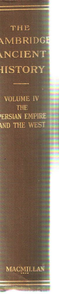 The Cambridge Ancient History Volume IV; The Persian Empire and the West. S. A. Cook J B. Bury, F E. Adcock.