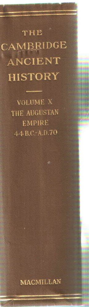 The Cambridge Ancient History Volume X; The Augustan Empire 44 B.C. - A.D. 70. F. E. Adcock S A. Cook, M P. Charlesworth.
