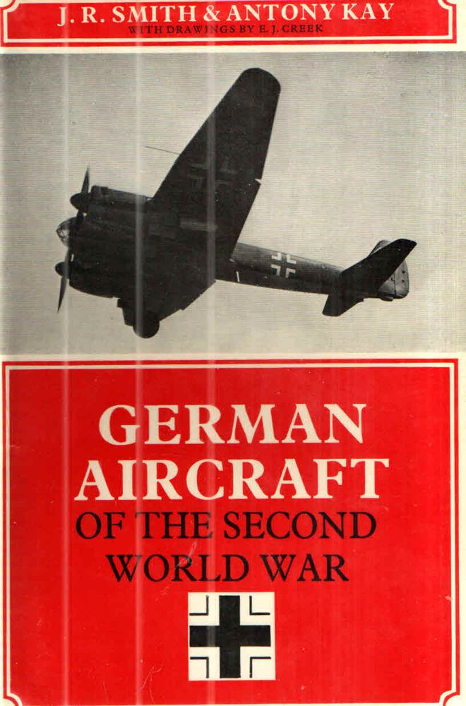 GERMAN AIRCRAFT OF THE SECOND WORLD WAR. J R. Smith, Antony Kay.