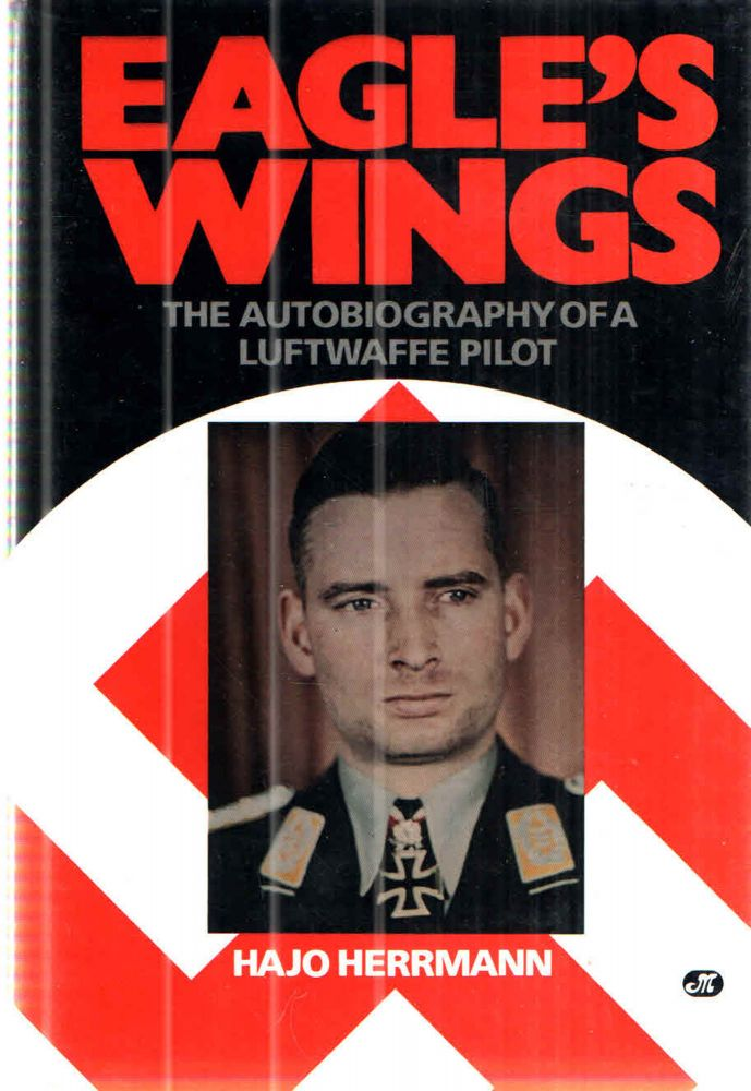 Eagle's Wings: The Autobiography of a Luftwaffe Pilot. Hajo Herrmann.