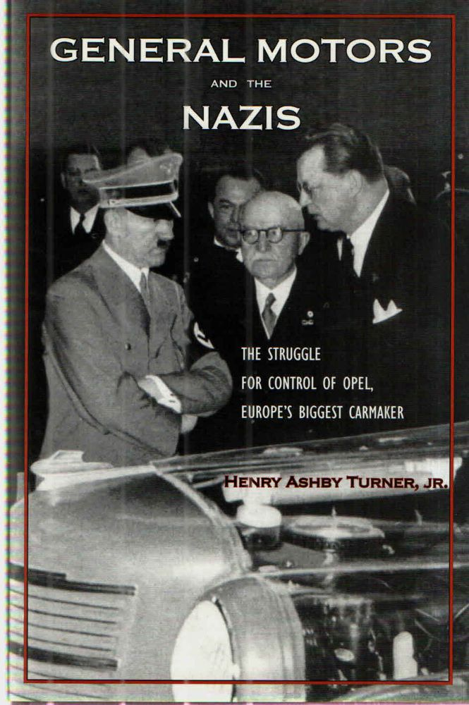 General Motors and the Nazis: The Struggle for Control of Opel, Europe's Biggest Carmaker. Henry Ashby Turner.
