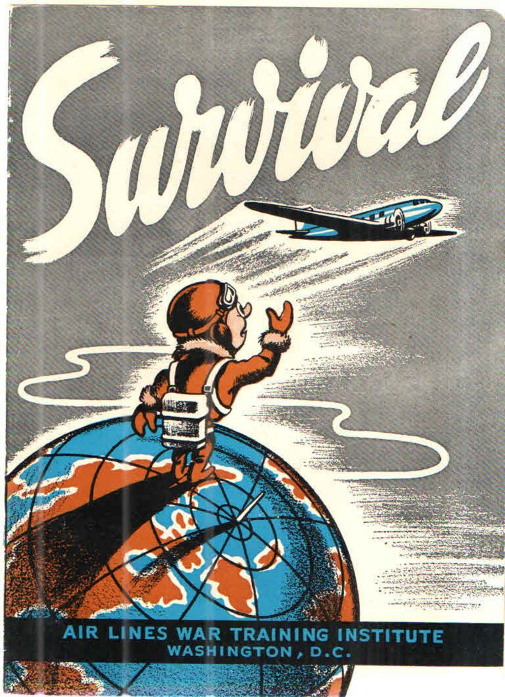 Survival; A manual for aircraft crews forced down in all parts of the world - including hints on living off the land, building shelters, traveling, protection against disease, saving life and limb. Airlines War Training Institute.