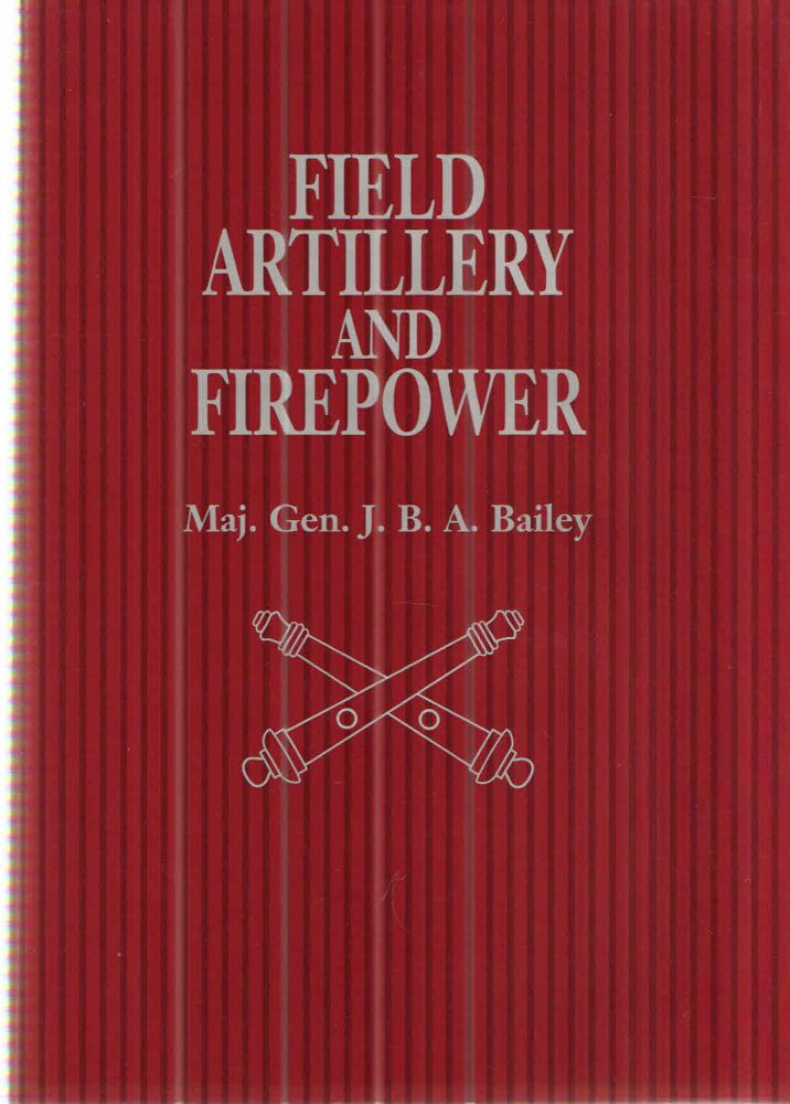 Field Artillery and Firepower. Jonathan B. A. Bailey.