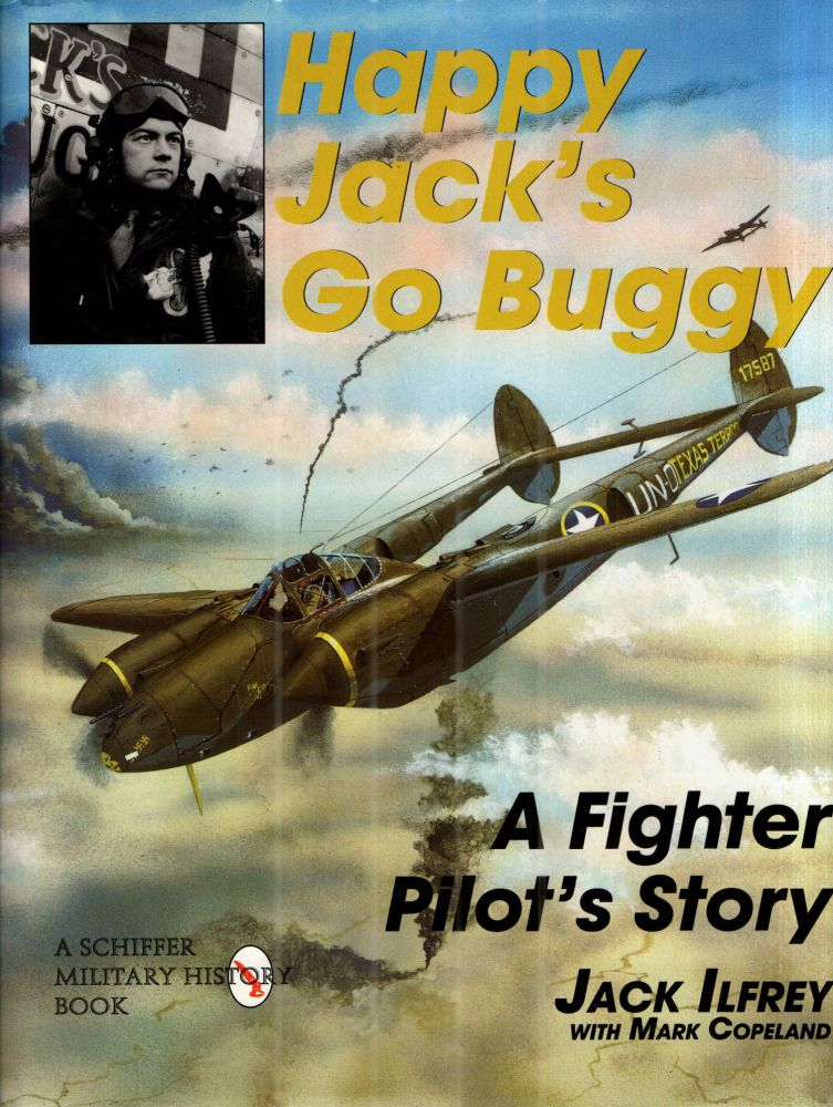 Happy Jack's Go Buggy: A Fighter Pilot's Story (Schiffer Military/Aviation History). Jack Ilfrey.