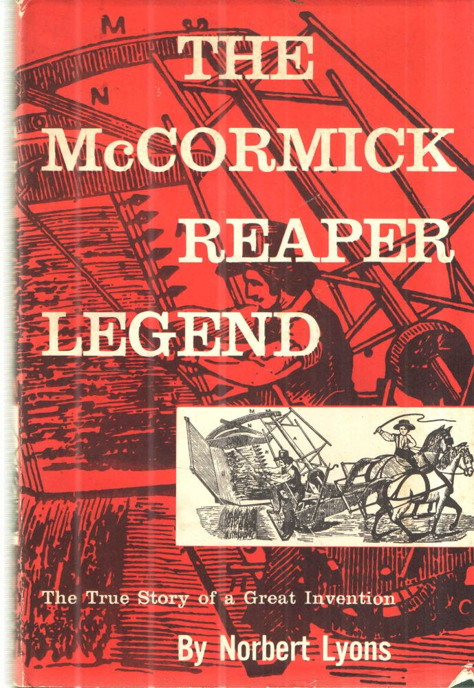 The McCormick Reaper Legend; The True Story of a Great Inventions. Norbert Lyons.