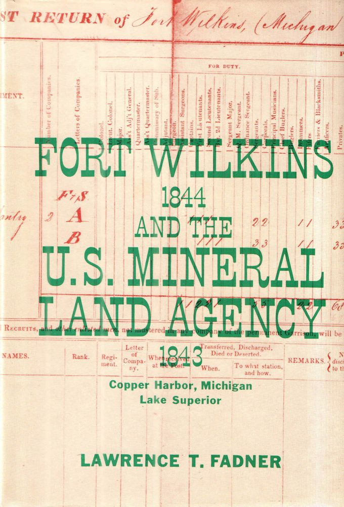Fort Wilkins and the U.S. Mineral Land Agency 1843; Copper Harbor, Michigan Lake Superior. Lawrence T. Fadner.